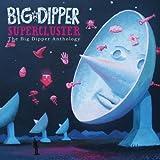 Supercluster: The Big Dipper Anthology: Big Dipper