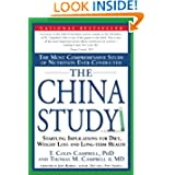 The China Study: The Most Comprehensive Study of Nutrition Ever Conducted And the Startling Implications for Diet...