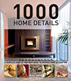 1000 Home Details: A Complete Book of Inspiring Ideas to Improve Home Decoration