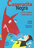 Caperucita negra y otros juegos matematicos (Spanish Edition) (9500722186) by Isabel Ortega