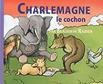 CHARLEMAGNE LE COCHON