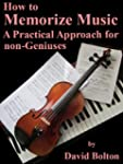 How to Memorize Music -A Practical Ap...