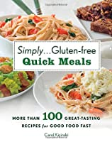 Simply . . . Gluten-free Quick Meals: More Than 100 Great-Tasting Recipes for Good Food Fast by Thomas Dunne Books