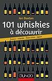 101 whiskies à découvrir - Ecosse, Irlande, Etats-Unis, Japon