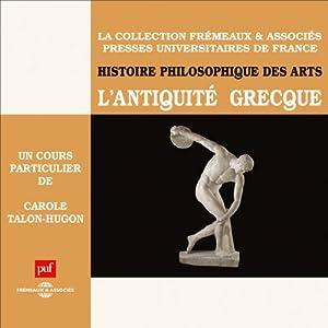 L'Antiquité grecque (Histoire philosophique des arts 1) Discours