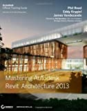 img - for Mastering Autodesk Revit Architecture 2013 by Read, Phil, Vandezande, James, Krygiel, Eddy 1st (first) Edition [Paperback(2012)] book / textbook / text book