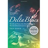 Delta Blues: The Life And Times Of The Mississippi Master Who Revolutionizedby Ted Gioia