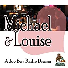 Michael & Louise: A Joe Bev Radio Drama Performance Auteur(s) : William Melillo Narrateur(s) : Joe Bevilacqua