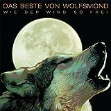Wie Der Wind So Frei: Das Beste Von Wolfsmond by Wolfsmond (1999-06-23)
