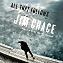 All That Follows: A Novel Audiobook by Jim Crace Narrated by Maxwell Caulfield