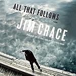 All That Follows: A Novel | Jim Crace
