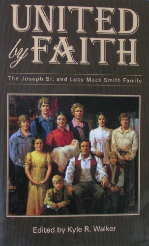 United by Faith: The Joseph Sr. and Lucy Mack Smith Family, Kyle R. Walker, Lavina Fielding Anderson, Richard L. Anderson, Ronald K. Esplin, Roy B. Huff, Dean L. Jarman, Gracia N. Jones, Mark L. McConkie, Nathan H. Williams