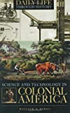img - for Science and Technology in Colonial America (The Greenwood Press Daily Life Through History Series: Science and Technology in Everyday Life) book / textbook / text book