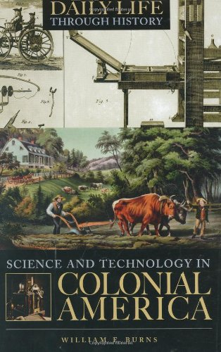 Science and Technology in Colonial America (The Greenwood Press Daily Life Through History Series: Science and Technology in Everyday Life) PDF