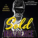 Sold Innocence: A Dark Bad Boy Romance Audiobook by Sky Corgan Narrated by Chase Bradley