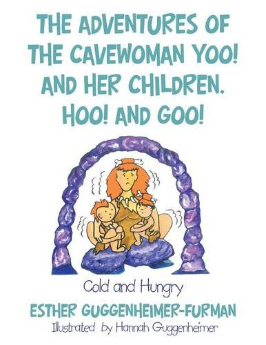 The Adventures of the Cavewoman Yoo! and Her Children, Hoo! and Goo!: Cold and Hungry PDF