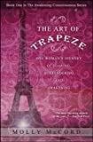 The Art of Trapeze: One Womans Journey of Soaring, Surrendering, and Awakening (The Awakening Consciousness Series)