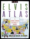 The Elvis Atlas: A Journey Through Elvis Presley's America (Henry Holt Reference Book) (0805041591) by Gray, Michael