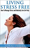 img - for Living Stress Free: How to Manage Stress and Radically live Life Fully (Stress Management, Stress Free) book / textbook / text book