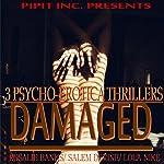 Damaged: 3 Psycho-Erotica Thrillers | Salem Devine,Lola Nike,Rosalie Banks