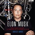 Elon Musk: Tesla, PayPal, SpaceX: L'Entrepreneur Qui Va Changer le Monde [French Edition] | Ashlee Vance