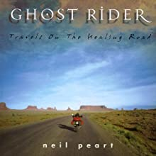 Ghost Rider: Travels on the Healing Road (       UNABRIDGED) by Neil Peart Narrated by Brian Sutherland