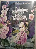 Painting Nature's Hidden Treasures: Advanced Techniques in Watercolor (0823037223) by Zoltan Szabo