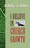 I Believe in Church Growth (1881266036) by Gibbs, Eddie