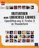echange, troc Collectif - Initiation aux logiciels libres - OpenOffice.org 3, Firefox 3 et Thunderbird