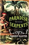 Paradise With Serpents: Travels in th...