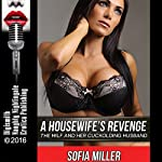 A Housewife's Revenge: The MILF and Her Cuckolding Husband | Sofia Miller