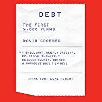 Debt: The First 5,000 Years (       UNABRIDGED) by David Graeber Narrated by Grover Gardner