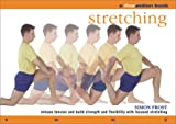 Stretching: Release Tension and Build Strength and Flexibility with Focused Stretching