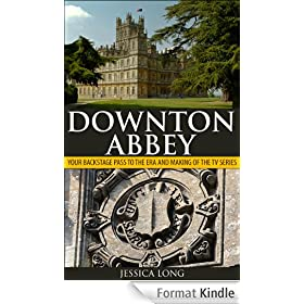 Downton Abbey: Your Backstage Pass to the Era and Making of the TV Series (English Edition)