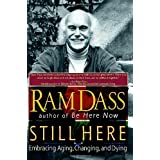 Still Here: Embracing Aging, Changing, and Dying ~ Ram Dass
