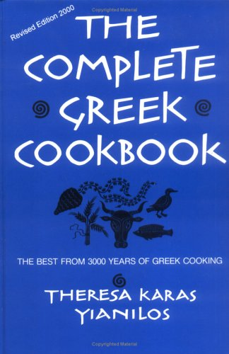 The Complete Greek Cookbook : The Best From 3000 Years Of Greek Cooking by Theresa Karas Yianilos
