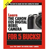 Learn the Canon EOS Digital Rebel Camera for 5 Bucksby Stephen Gregory