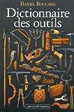 echange, troc Daniel Boucard - Dictionnaire des outils : Et instruments pour la plupart des métiers