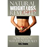 Natural Weight Loss Secrets REVEALED: How To Lose Weight Naturally