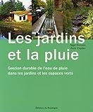 echange, troc Nigel Dunnett, Andy Clayden - Les jardins et la pluie : Gestion durable de l'eau de pluie dans les jardins et les espaces verts