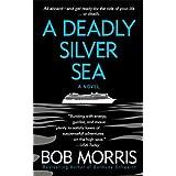 A Deadly Silver Sea (Zack Chasteen Series) ~ Bob Morris