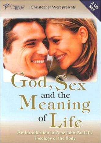 God, Sex and the Meaning of Life 2D: An Introduction to Pope John Paul II's Theology of the Body