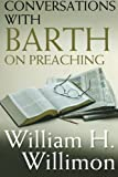 Conversations with Barth on Preaching (0687341612) by William H. Willimon