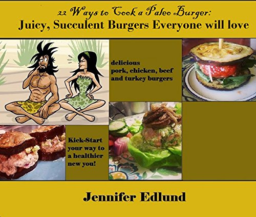 22 Ways to Cook a Paleo Burger: Juicy, Succulent Paleo Burgers Everyone Will Love by Jenny Edlund