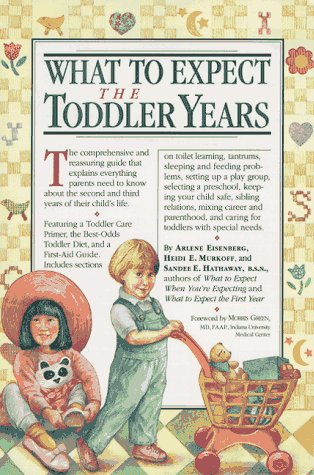 What to Expect The Toddler Years, Eisenberg, Arlene; Murkoff, Heidi; Hathaway B.S.N, Sandee