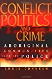 img - for Conflict, Politics and Crime: Aboriginal Communities and the Police book / textbook / text book