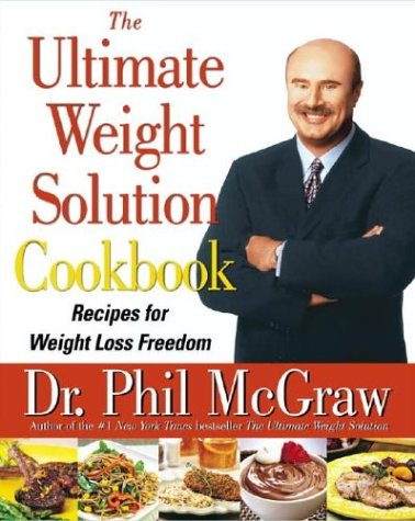 The Ultimate Weight Solution Cookbook: Recipes for Weight Loss Freedom, Phil McGraw
