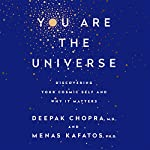 You Are the Universe: Discovering Your Cosmic Self and Why It Matters | Deepak Chopra,Menas C. Kafatos, PhD