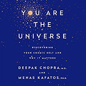 You Are the Universe: Discovering Your Cosmic Self and Why It Matters Hörbuch von Deepak Chopra, Menas C. Kafatos, PhD Gesprochen von: Kaleo Griffith