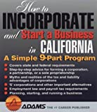 How to Incorporate and Start a Business in California: A Simple 9 Part Program (How to Incorporate and Start a Business Series)